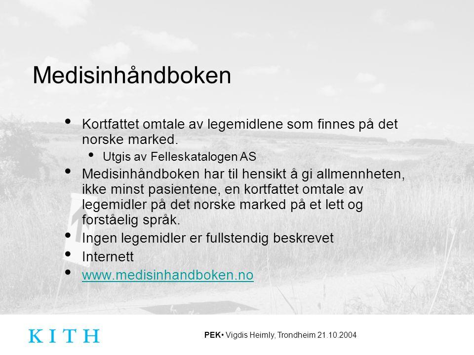 Medisinhåndboken Kortfattet omtale av legemidlene som finnes på det norske marked. Utgis av Felleskatalogen AS.