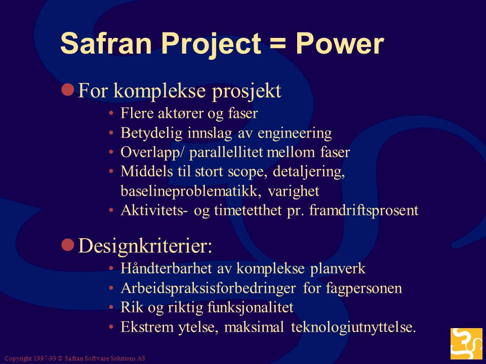 Safran Project = Power For komplekse prosjekt Designkriterier: