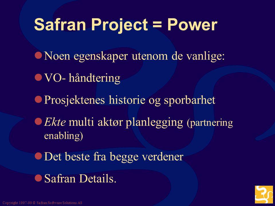 Safran Project = Power Noen egenskaper utenom de vanlige: