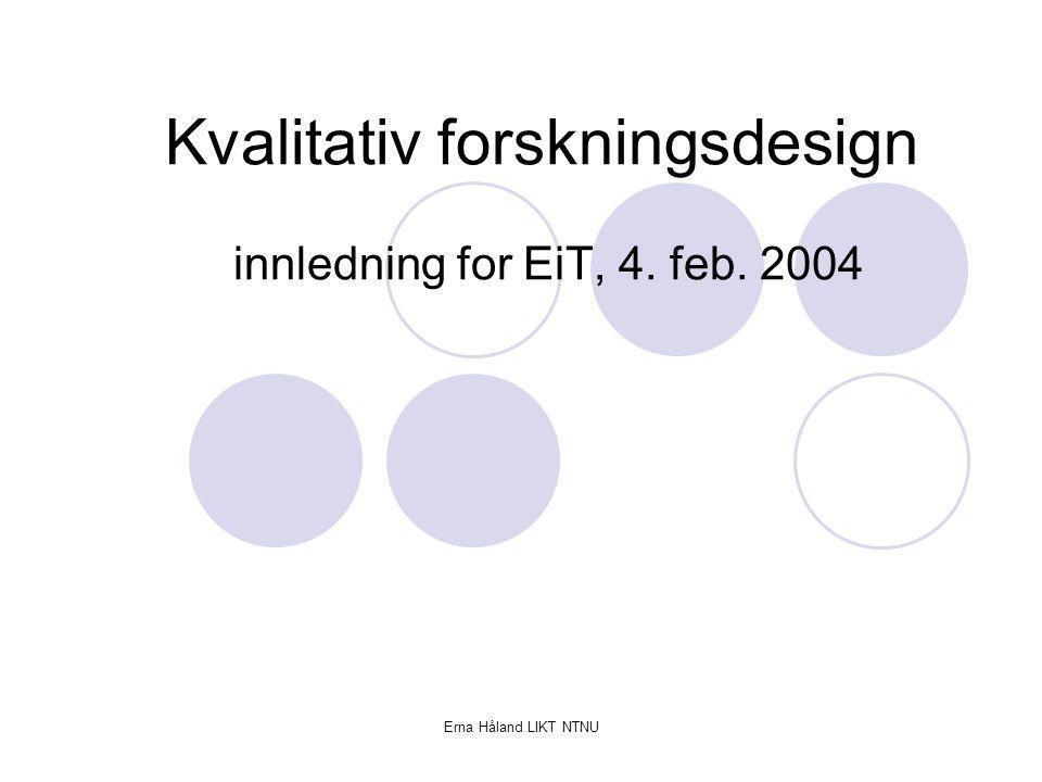 Kvalitativ forskningsdesign innledning for EiT, 4. feb. 2004