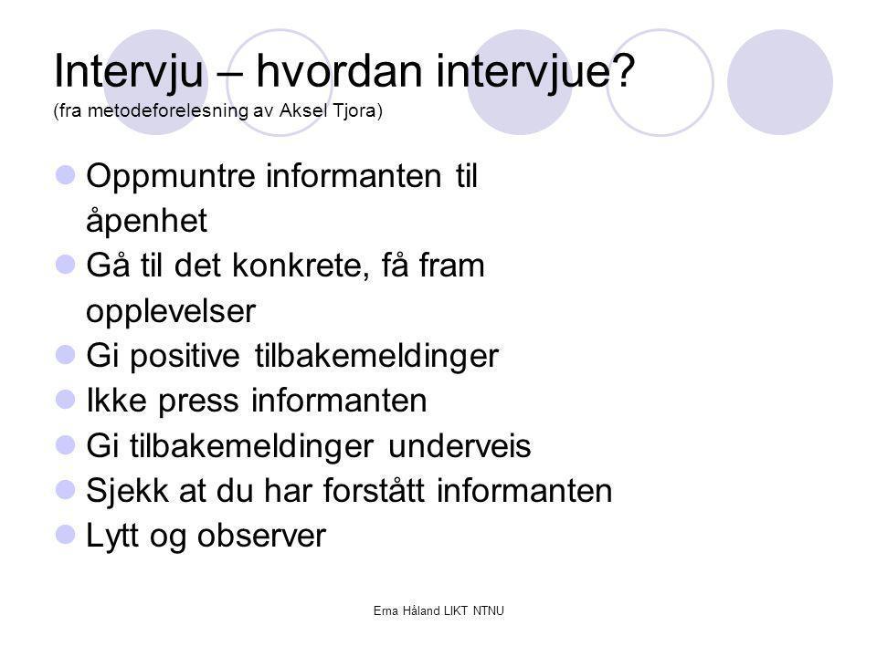 Intervju – hvordan intervjue (fra metodeforelesning av Aksel Tjora)