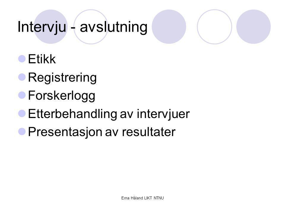 Intervju - avslutning Etikk Registrering Forskerlogg