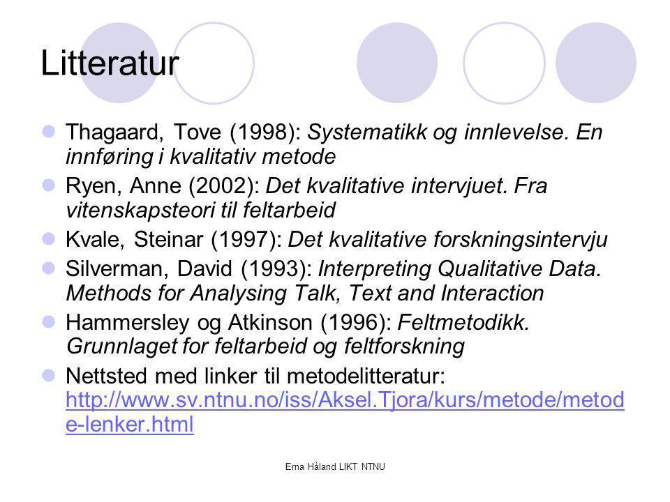 Litteratur Thagaard, Tove (1998): Systematikk og innlevelse. En innføring i kvalitativ metode.
