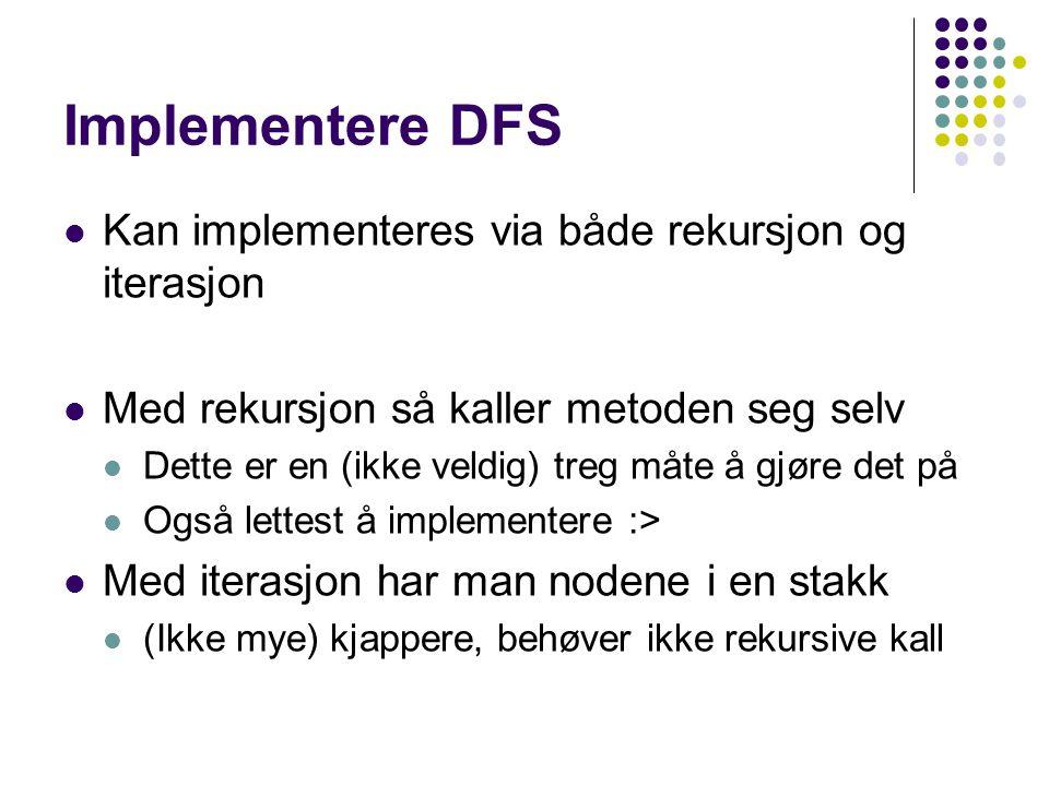 Implementere DFS Kan implementeres via både rekursjon og iterasjon