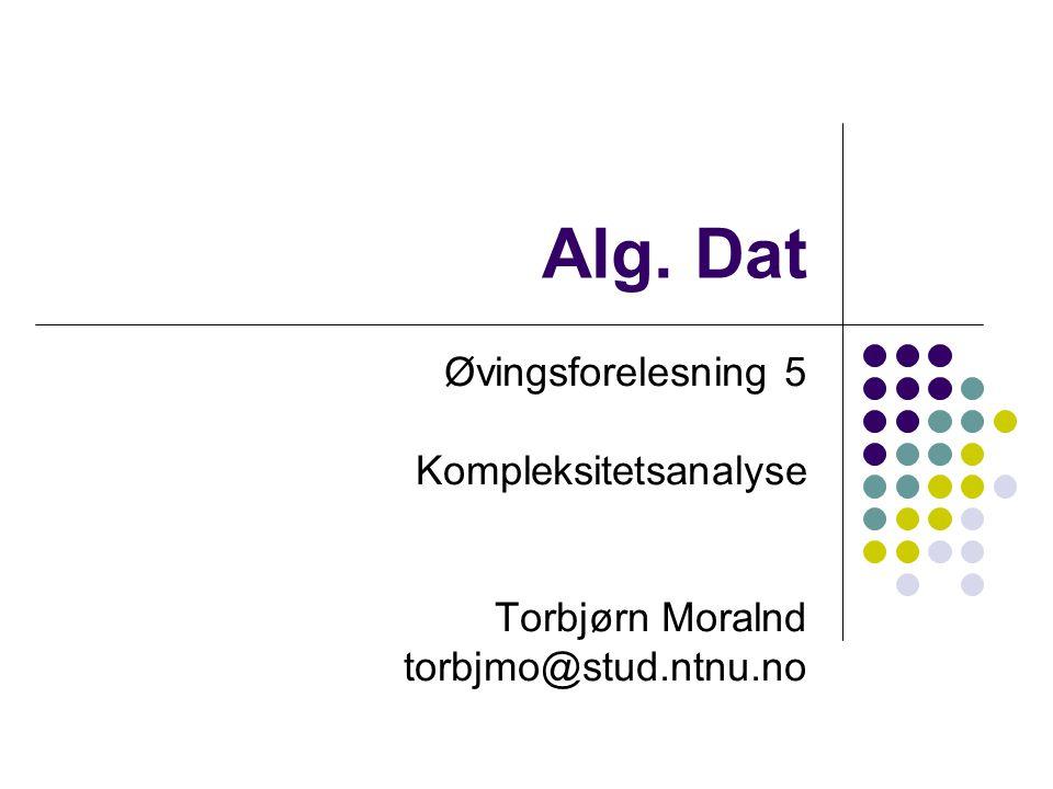 Alg. Dat Øvingsforelesning 5 Kompleksitetsanalyse Torbjørn Moralnd