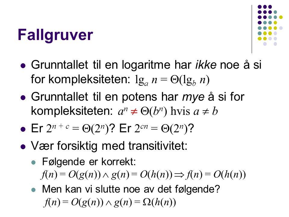 :: Fallgruver. Grunntallet til en logaritme har ikke noe å si for kompleksiteten: lga n = (lgb n)