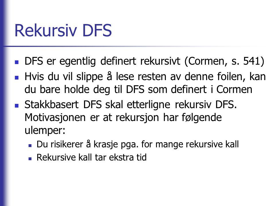 Rekursiv DFS DFS er egentlig definert rekursivt (Cormen, s. 541)