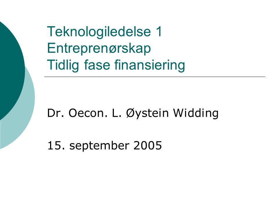 Teknologiledelse 1 Entreprenørskap Tidlig fase finansiering