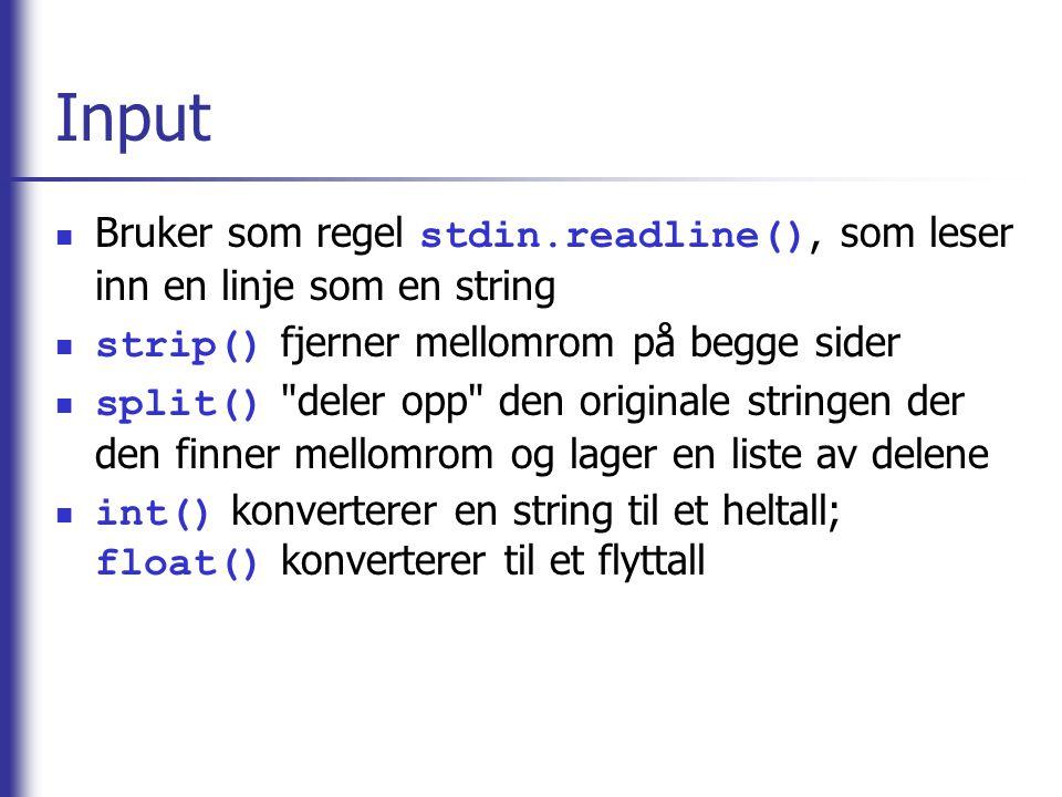 Input Bruker som regel stdin.readline(), som leser inn en linje som en string. strip() fjerner mellomrom på begge sider.