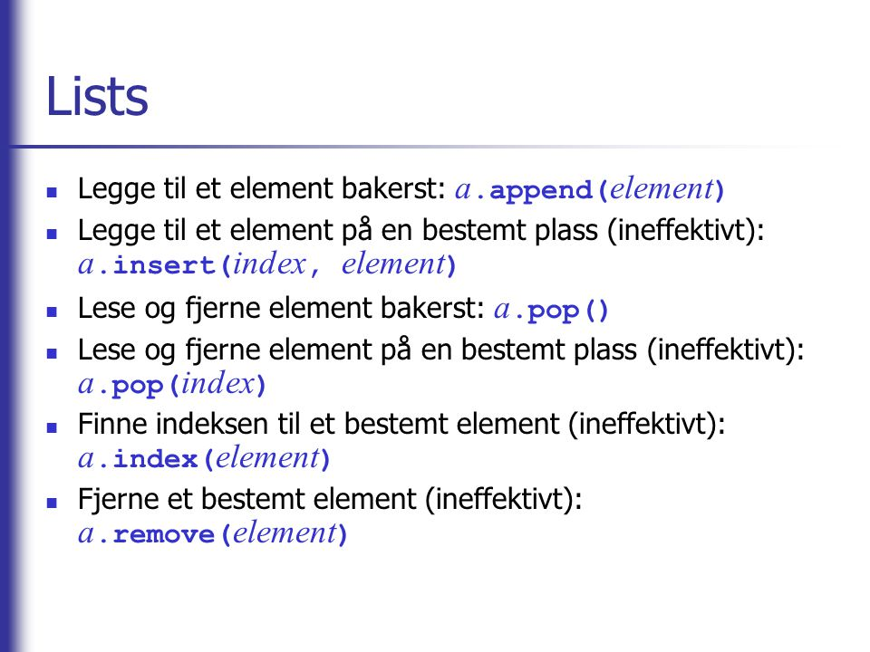 Lists Legge til et element bakerst: a.append(element)