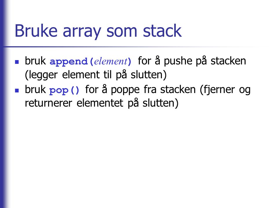 Bruke array som stack bruk append(element) for å pushe på stacken (legger element til på slutten)