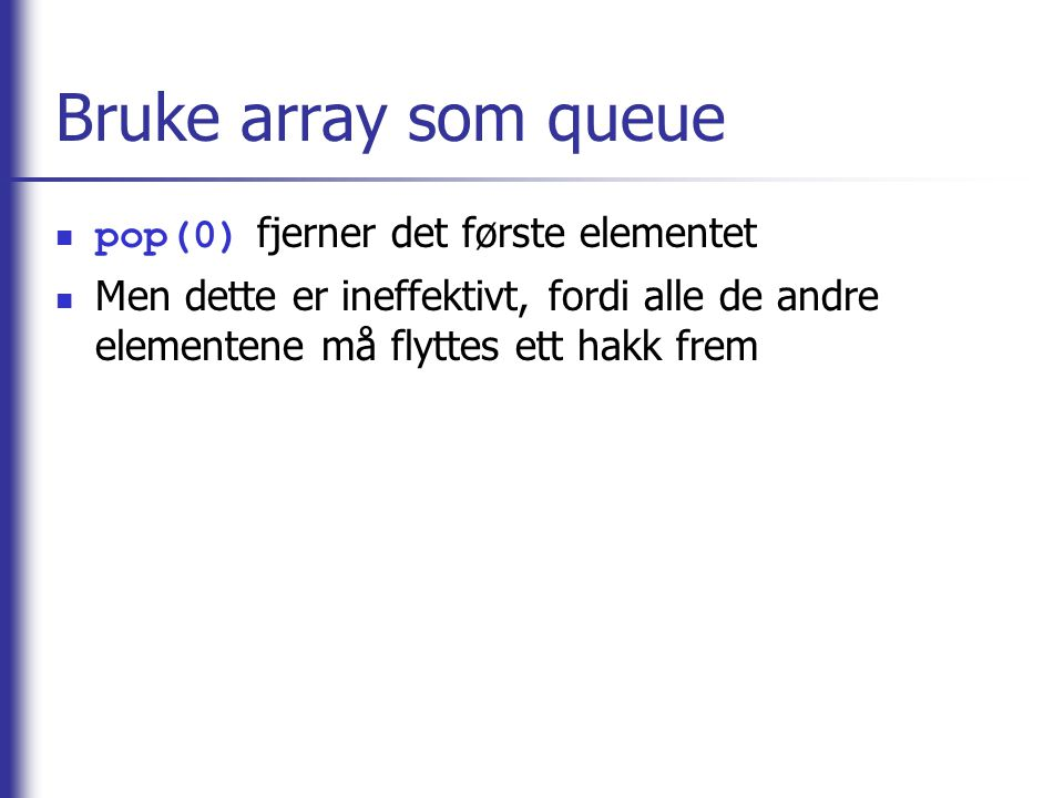Bruke array som queue pop(0) fjerner det første elementet