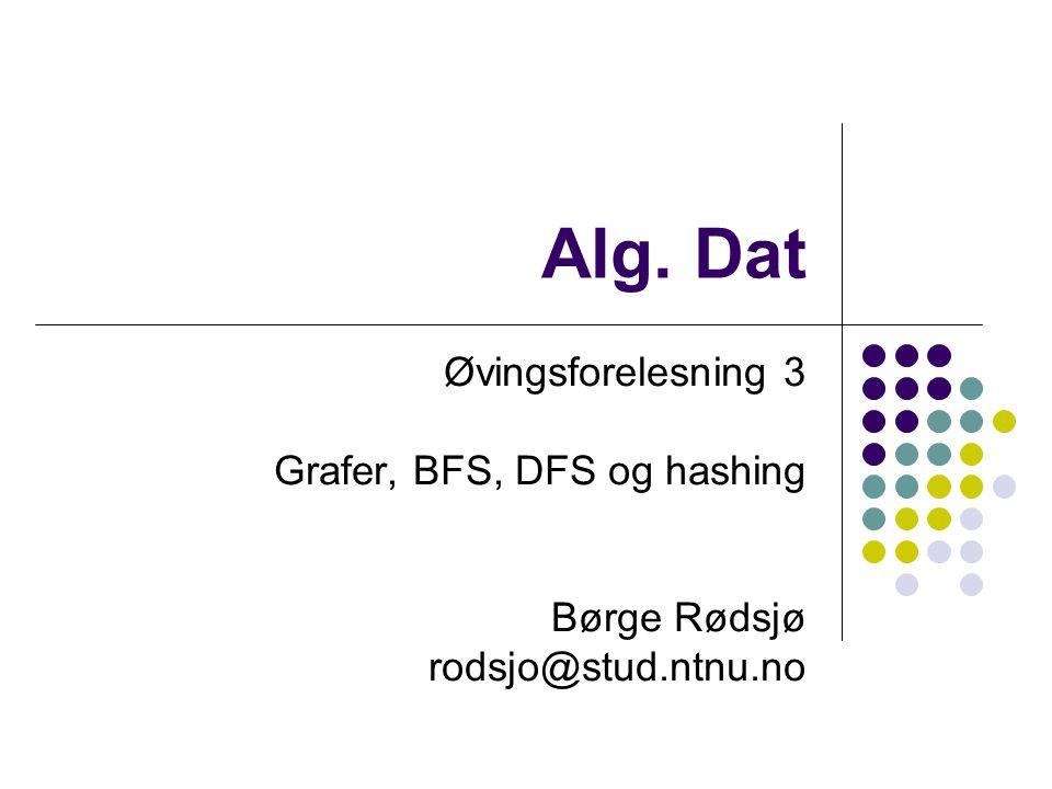 Alg. Dat Øvingsforelesning 3 Grafer, BFS, DFS og hashing Børge Rødsjø