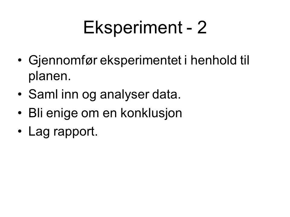Eksperiment - 2 Gjennomfør eksperimentet i henhold til planen.