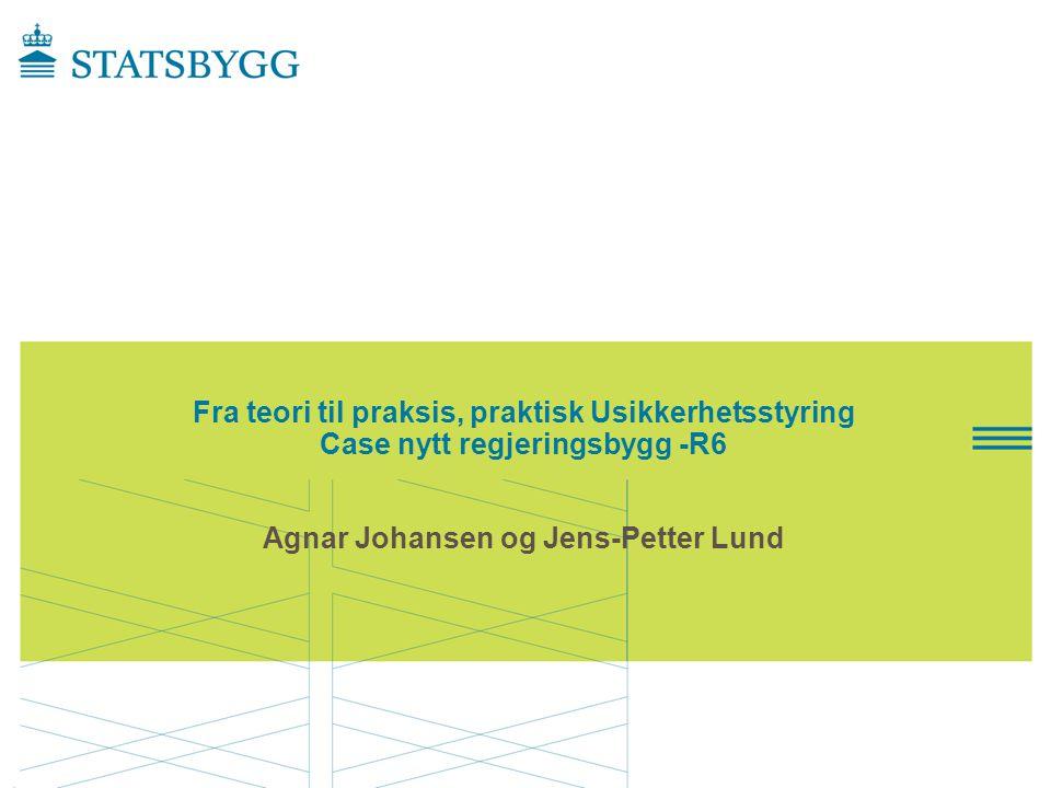 Fra teori til praksis, praktisk Usikkerhetsstyring Case nytt regjeringsbygg -R6 Agnar Johansen og Jens-Petter Lund