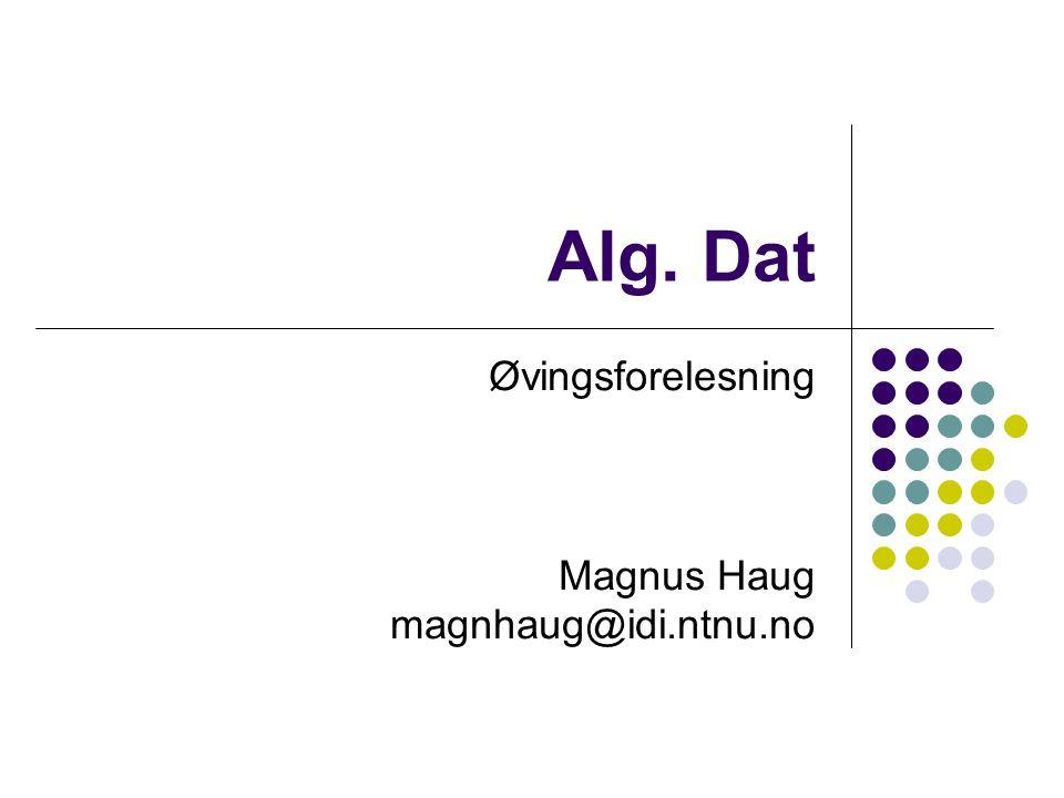 Øvingsforelesning Magnus Haug magnhaug@idi.ntnu.no