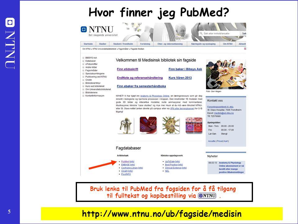 Hvor finner jeg PubMed http://www.ntnu.no/ub/fagside/medisin