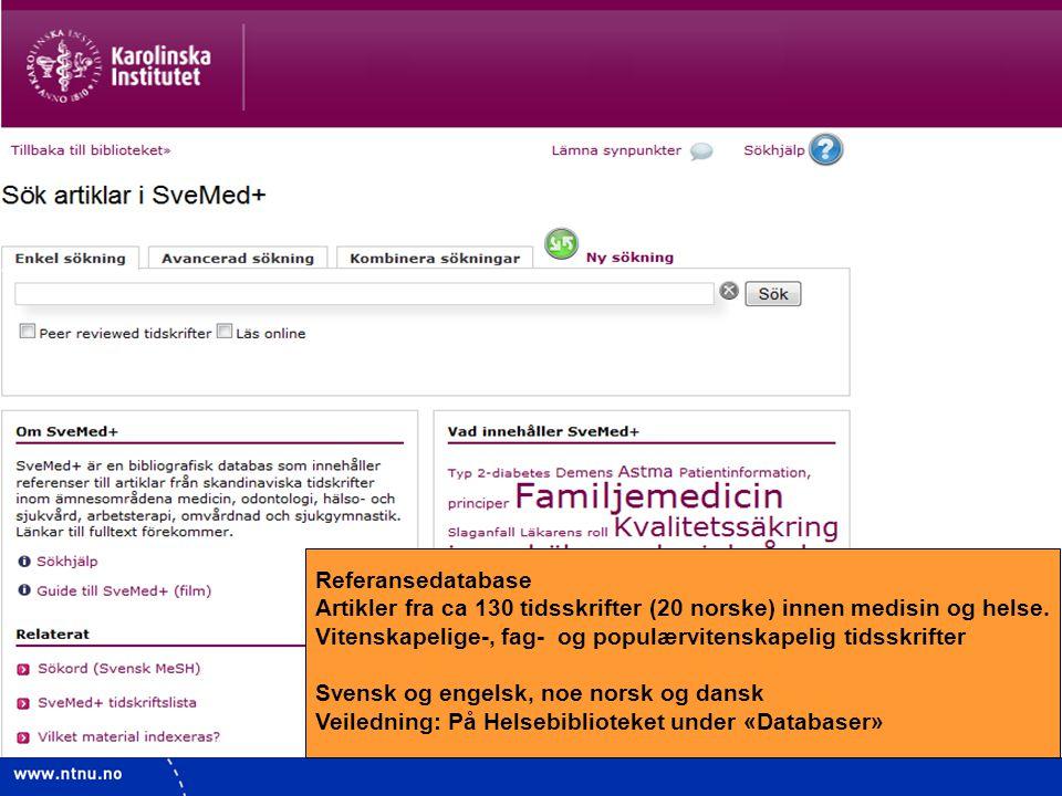Referansedatabase Artikler fra ca 130 tidsskrifter (20 norske) innen medisin og helse. Vitenskapelige-, fag- og populærvitenskapelig tidsskrifter.