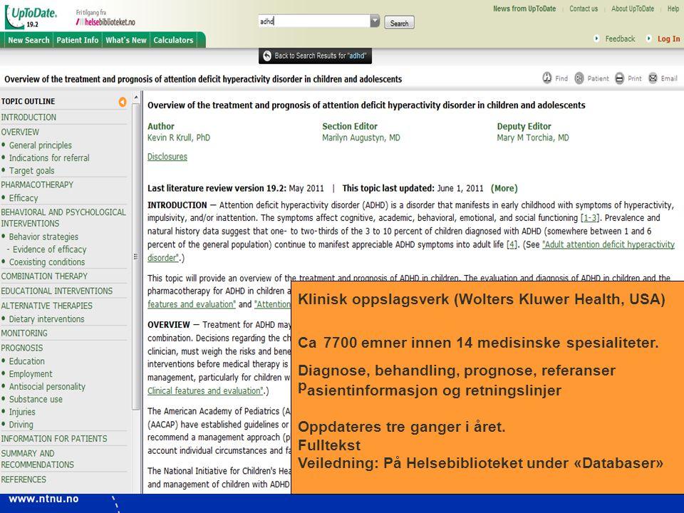 Klinisk oppslagsverk (Wolters Kluwer Health, USA) Ca 7700 emner innen 14 medisinske spesialiteter. Diagnose, behandling, prognose, referanser pasientinformasjon og retningslinjer