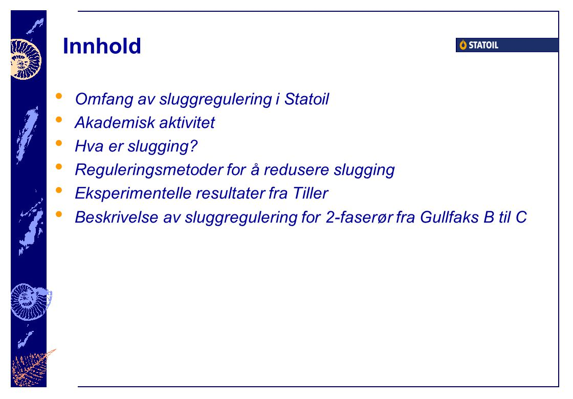 Innhold Omfang av sluggregulering i Statoil Akademisk aktivitet