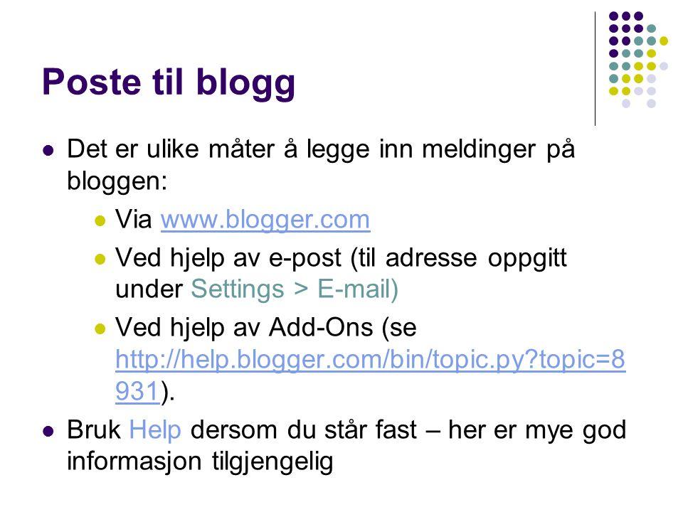 Poste til blogg Det er ulike måter å legge inn meldinger på bloggen: