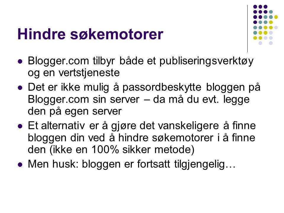 Hindre søkemotorer Blogger.com tilbyr både et publiseringsverktøy og en vertstjeneste.