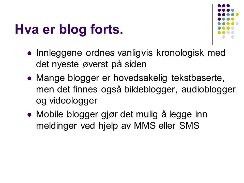 Hva er blog forts. Innleggene ordnes vanligvis kronologisk med det nyeste øverst på siden.