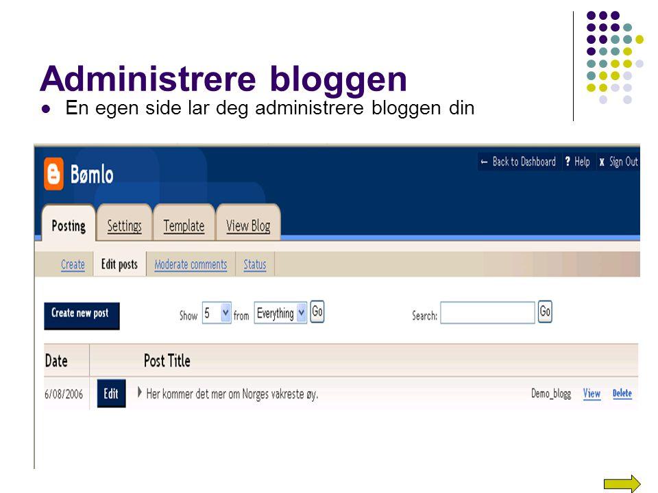 Administrere bloggen En egen side lar deg administrere bloggen din