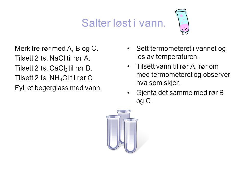 Salter løst i vann. Merk tre rør med A, B og C.