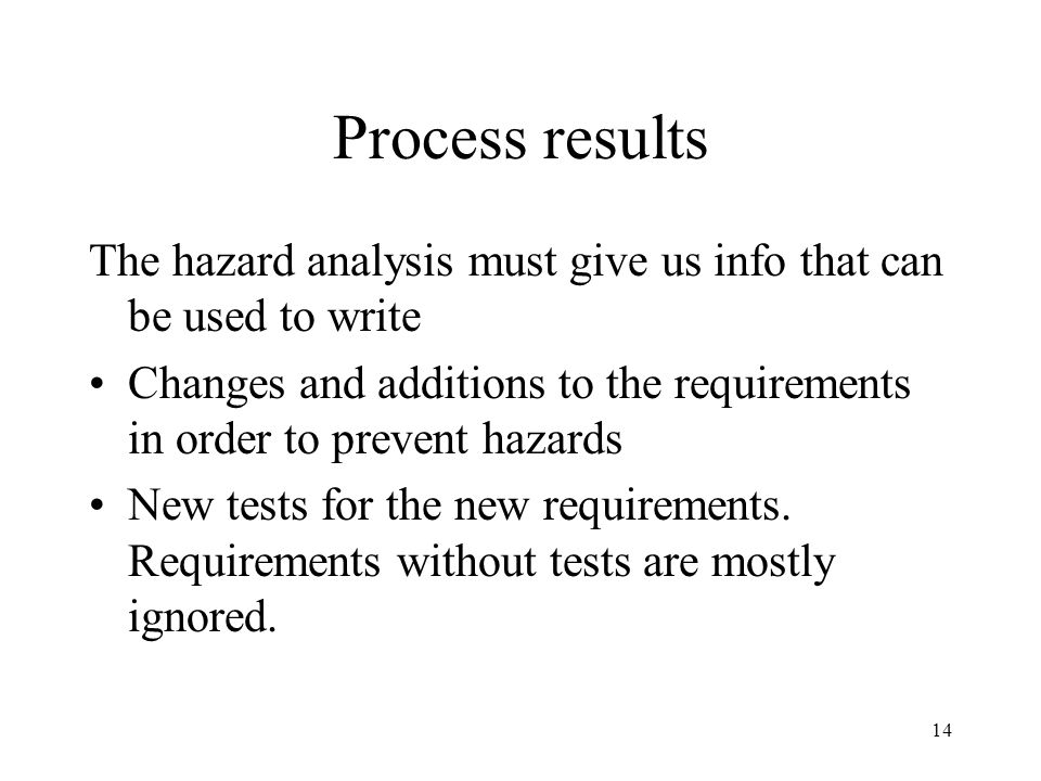 Process results The hazard analysis must give us info that can be used to write.