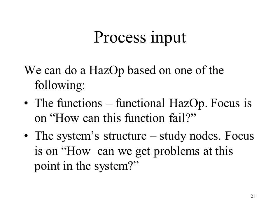 Process input We can do a HazOp based on one of the following: