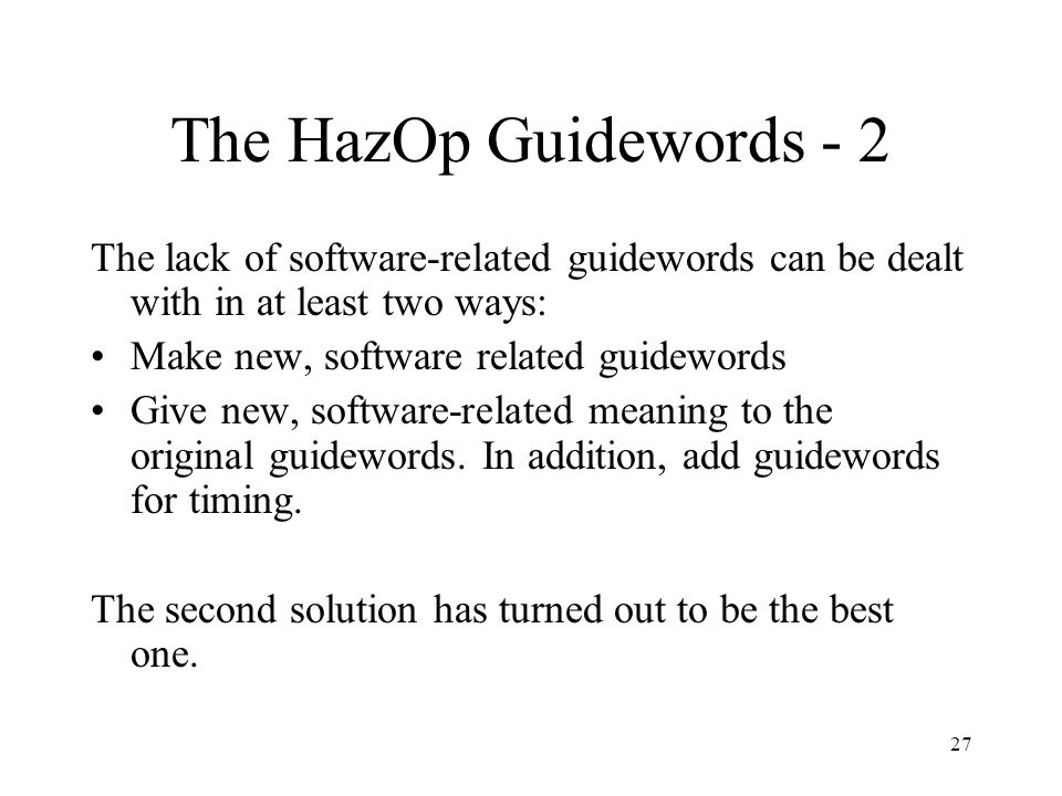 The HazOp Guidewords - 2 The lack of software-related guidewords can be dealt with in at least two ways: