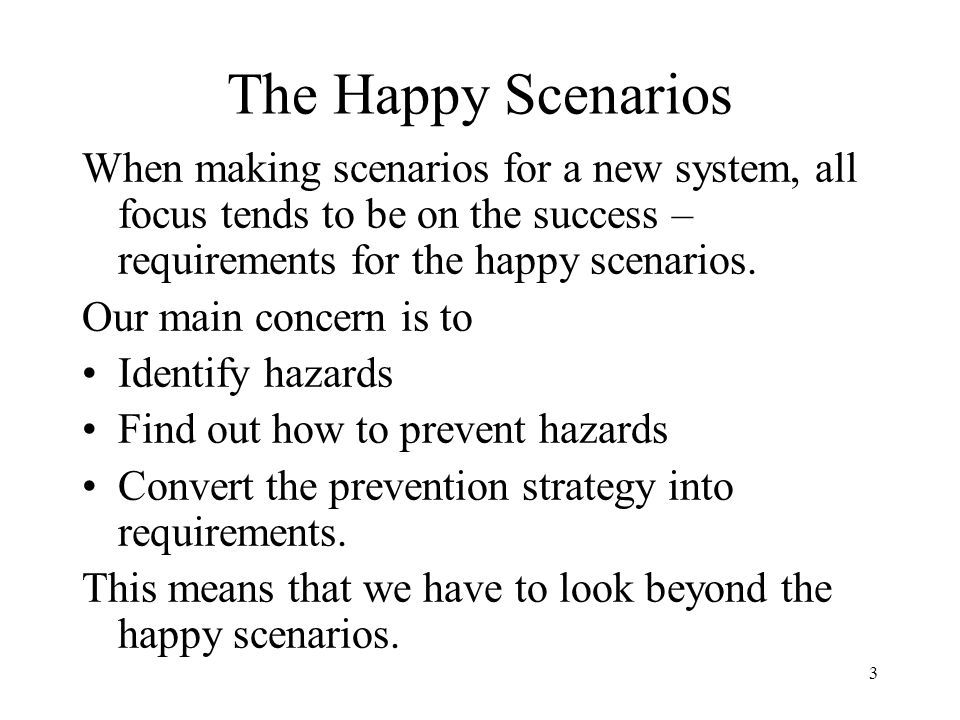The Happy Scenarios When making scenarios for a new system, all focus tends to be on the success – requirements for the happy scenarios.