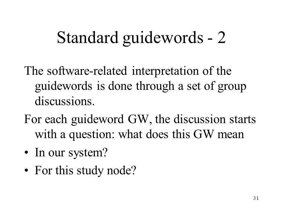 Standard guidewords - 2 The software-related interpretation of the guidewords is done through a set of group discussions.