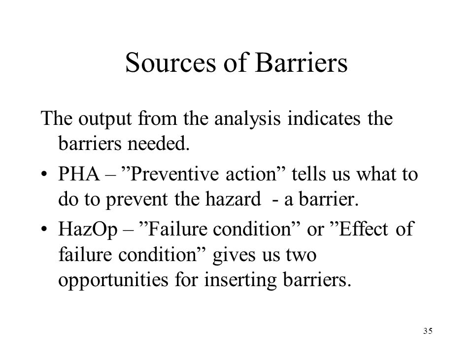 Sources of Barriers The output from the analysis indicates the barriers needed.