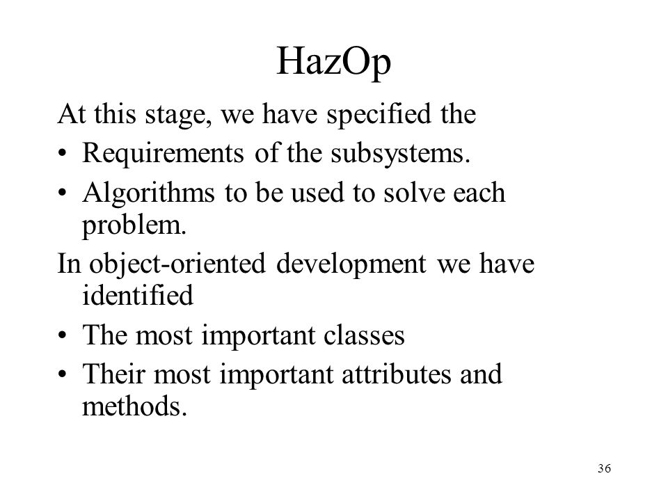 HazOp At this stage, we have specified the
