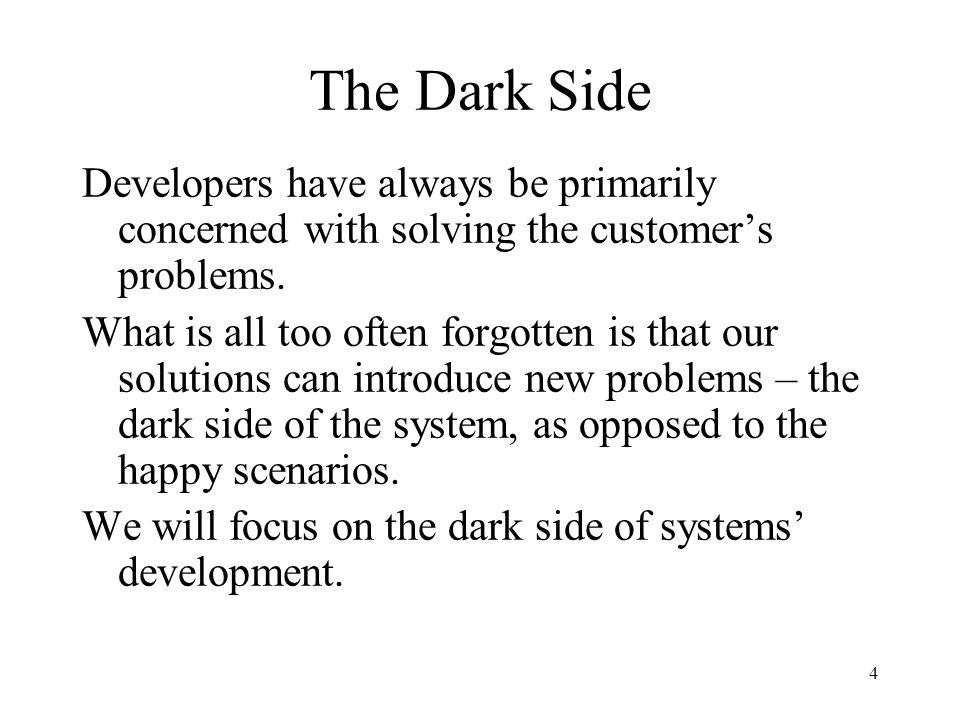 The Dark Side Developers have always be primarily concerned with solving the customer's problems.