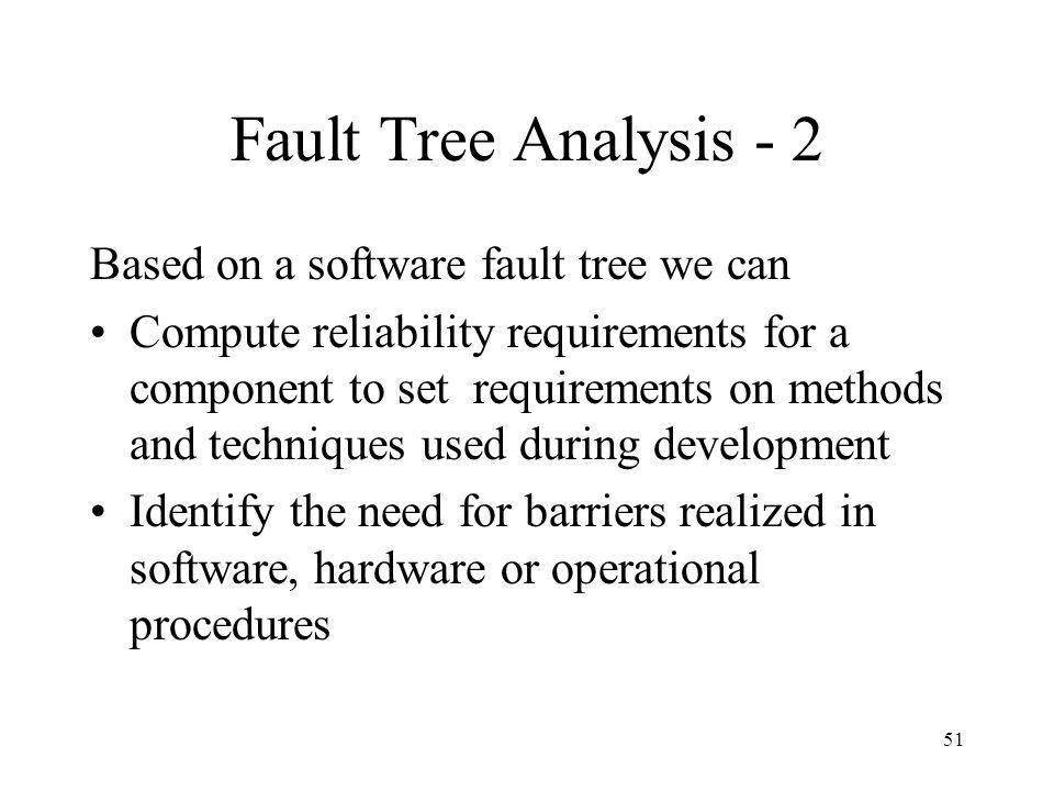 Fault Tree Analysis - 2 Based on a software fault tree we can