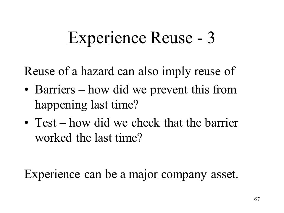 Experience Reuse - 3 Reuse of a hazard can also imply reuse of