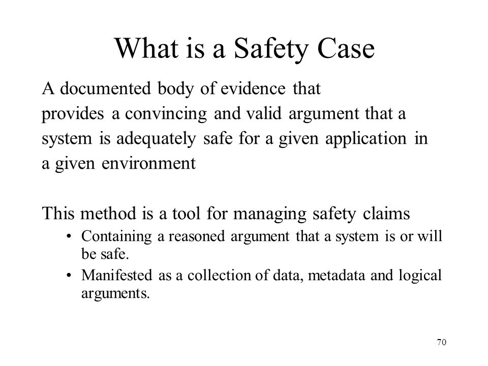 What is a Safety Case A documented body of evidence that