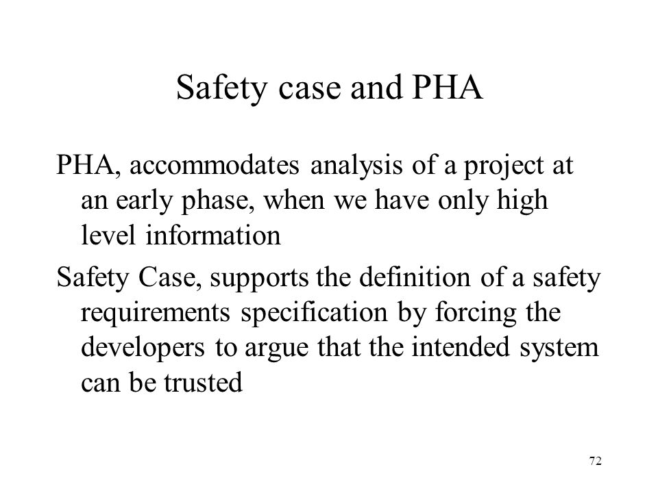 Safety case and PHA PHA, accommodates analysis of a project at an early phase, when we have only high level information.