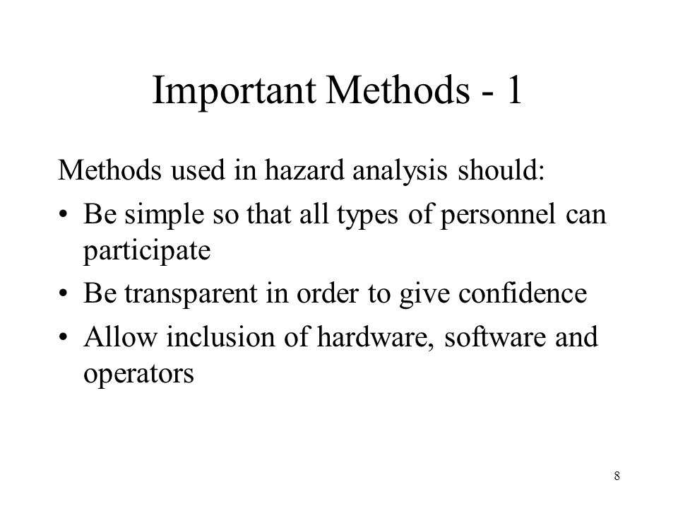 Important Methods - 1 Methods used in hazard analysis should: