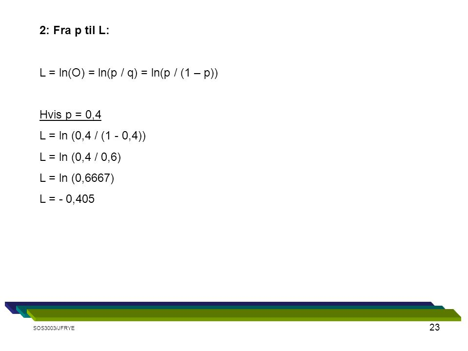 L = ln(O) = ln(p / q) = ln(p / (1 – p))