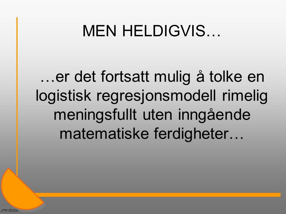 MEN HELDIGVIS… …er det fortsatt mulig å tolke en logistisk regresjonsmodell rimelig meningsfullt uten inngående matematiske ferdigheter…