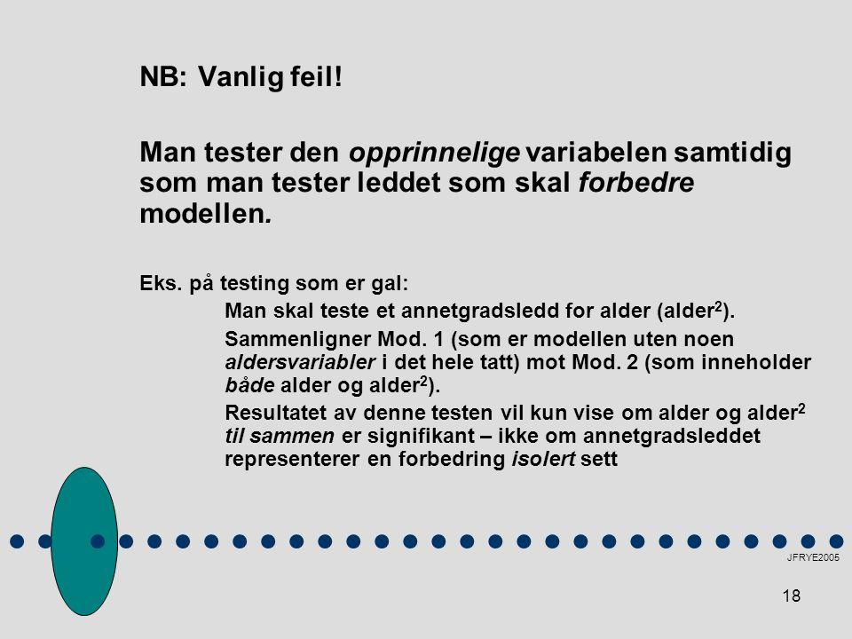 NB: Vanlig feil! Man tester den opprinnelige variabelen samtidig som man tester leddet som skal forbedre modellen.