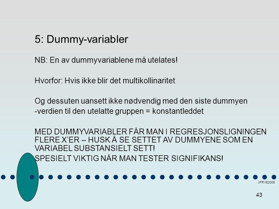 5: Dummy-variabler NB: En av dummyvariablene må utelates!