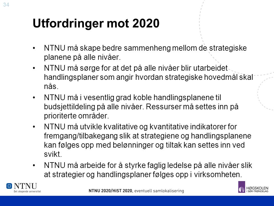 Utfordringer mot 2020 NTNU må skape bedre sammenheng mellom de strategiske planene på alle nivåer.