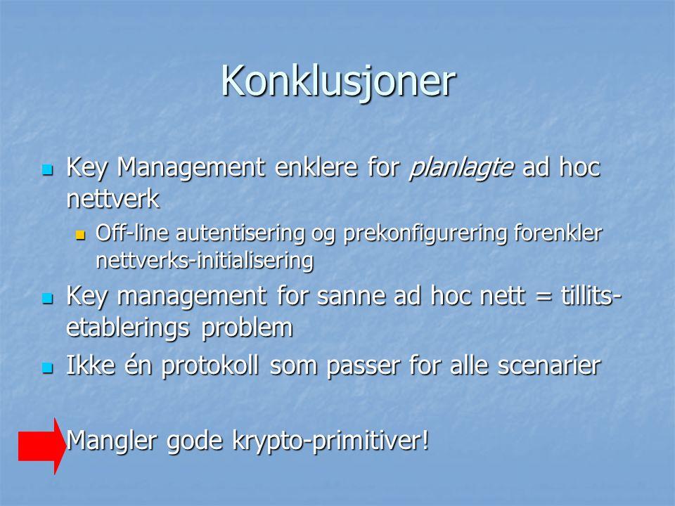 Konklusjoner Key Management enklere for planlagte ad hoc nettverk