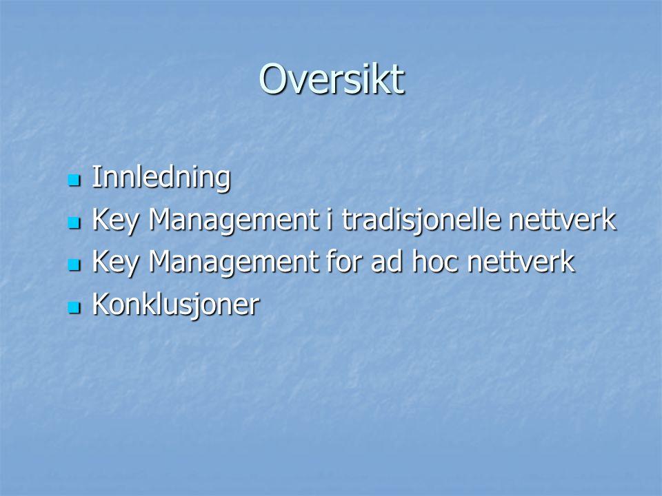 Oversikt Innledning Key Management i tradisjonelle nettverk