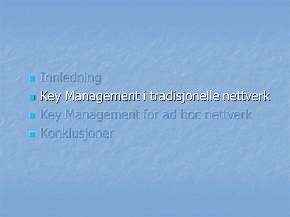 Innledning Key Management i tradisjonelle nettverk Key Management for ad hoc nettverk Konklusjoner